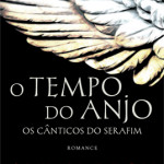 O Tempo do Anjo – Os Cânticos do Serafim